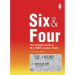 Six & Four-The Complete Guide to 50 and 70MHz Amateur Radio